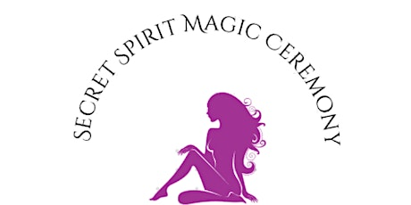 Secret Sacramento Spirit Magic Ceremony Signup tickets