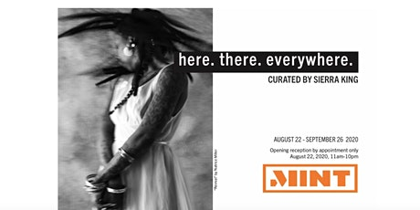 here. there.everywhere. Curated by Sierra King. viewing appointments tickets
