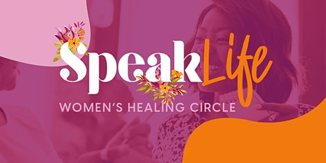 Speak Life Women's Healing Circle - ONLINE tickets