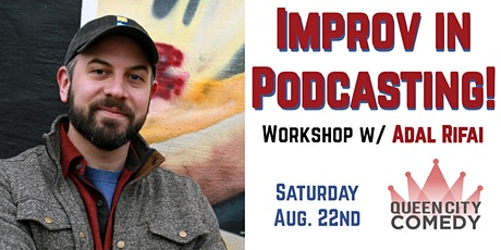 Improv in Podcasting Workshop w/ Adal Rifai tickets