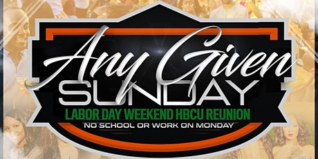 ANY GIVEN SUNDAY: LABOR DAY WEEKEND HBCU REUNION tickets