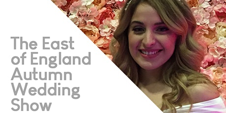 The East of England Autumn Wedding Show... tickets