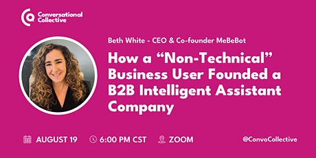 "How a ""Non-Technical"" Biz User Founded a B2B  Intelligent Assistant Company tickets"