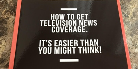 How to Get Television News Coverage.  It's Easier Than You Might Think! tickets