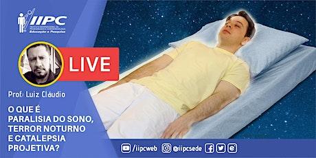 Live - O que é Paralisia do Sono, Terror Noturno e Catalepsia Projetiva? ingressos
