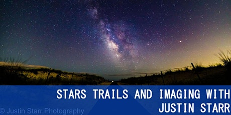 STARS TRAILS AND IMAGING WITH JUSTIN STARR! TWO DAY COURSE tickets