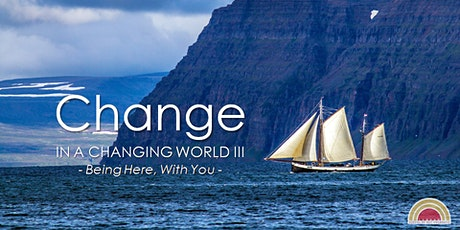Change in a Changing World III: Being Here, With You tickets