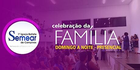 CELEBRAÇÃO DA FAMÍLIA - PRESENCIAL - noite | Igreja Batista Semear ingressos