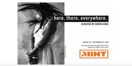 here. there. everywhere. curated by Sierra King Opening Day tickets