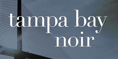 "Colette Bancroft & Authors Ace Atkins and Danny Lopez | ""Tampa Bay Noir"" tickets"