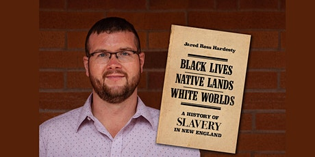 "Jared Hardesty, author of ""Black Lives, Native Lands, White Worlds"" tickets"