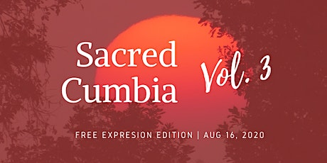 Sacred Cumbia Vol. 3  Free Expression Edition. tickets