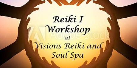 REIKI I WORKSHOP - THE FIRST STEP  at Visions Reiki and Soul Spa tickets