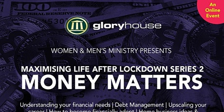 MAXIMISING LIFE AFTER LOCKDOWN Series 2: Money Matters tickets