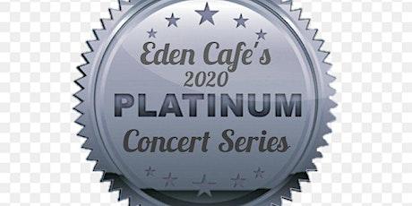 Eden Cafe's 2020 Platinum Concert Series tickets