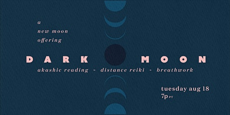 DARK MOON, A New Moon Offering with Akashic Reading, Reiki, Breathwork tickets