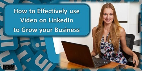 How to Effectively use Video on LinkedIn to Grow your Business tickets