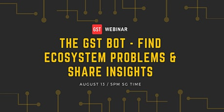 The GST Bot - Find Ecosystem Problems & Share Insights tickets