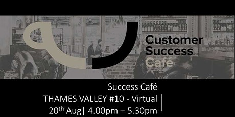 Customer Success Cafe - Thames Valley #10 (virtual) tickets
