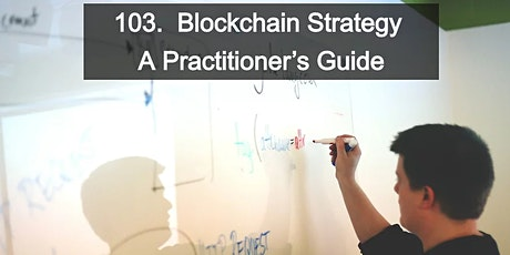 103. Blockchain Strategy – A Practitioner's Guide - Online Live Stream tickets