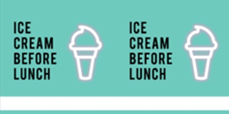 Ice Cream Before Lunch: You Are Invited - 97222 tickets