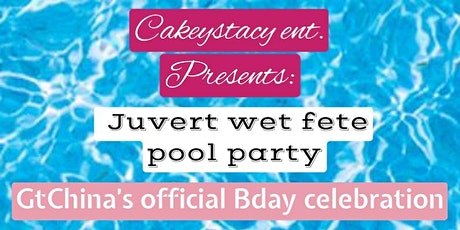 Cakeystacy ent presents: GtChina's Juvet wet fete pool party tickets