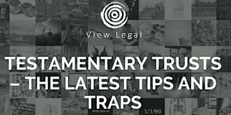 View Legal Webinar - Testamentary Trusts – The Latest Tips and Traps biglietti