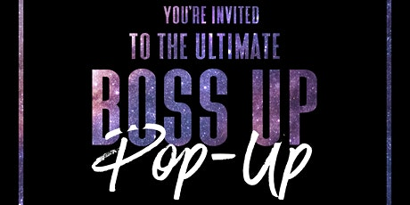 Boss Up POP UP tickets