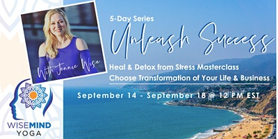FREE Unleash Success Heal & Detox Stress Masterclass  Series- Noon EST