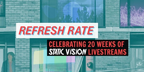 Refresh Rate: Celebrating 20 Weeks of Static Vision Livestreams tickets