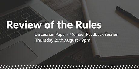 Review of the Rules Discussion Paper Member Feedback Session tickets