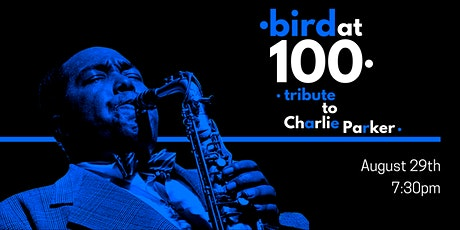 """Bird at 100!"" Tribute to Charlie Parker at the Blue Velvet Room tickets"