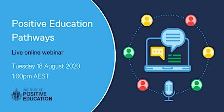 Positive Education Pathways Webinar (18 August 2020) tickets
