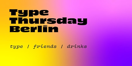 Type Thursday Berlin tickets