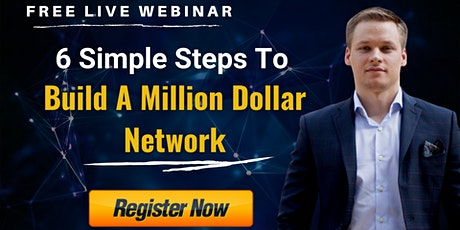 [ LIVE WEBINAR ] 6 Simple Steps To Build A  Million Dollar Network tickets