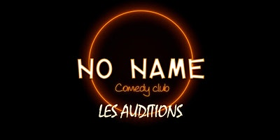 NO NAME COMEDY CLUB: LES AUDITIONS