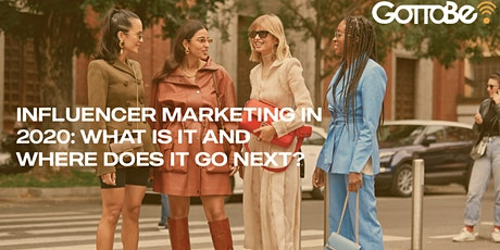 Influencer Marketing in 2020: What Is It and Where Does It Go Next? tickets
