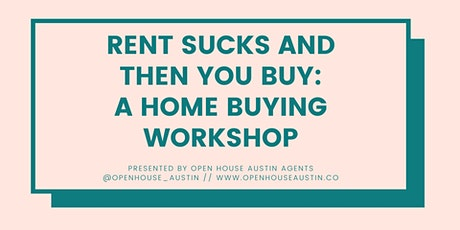 Rent Sucks and Then You Buy: An Online Home Buying Workshop tickets