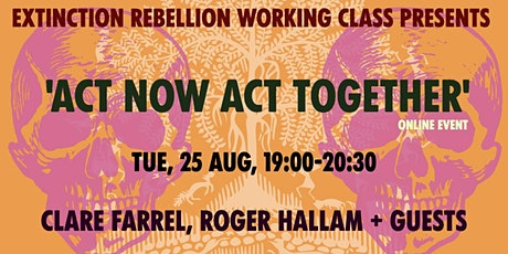 Extinction Rebellion Working Class Group Presents	'Act Now Act Together' billets