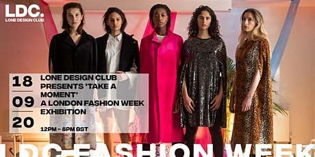 Lone Design Club presents 'Take A Moment' a London Fashion Week Exhibition tickets