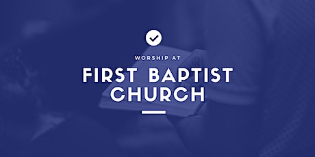 First Baptist Church Morning Worship: August 16, 2020 tickets