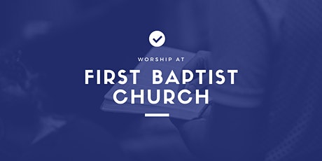 First Baptist Church Morning Worship: August 23, 2020 tickets