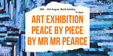 Peace by Piece Art Exhibition  By Mr Mr Pearce tickets