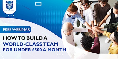 How To Build A World-Class Team For Under £500 A Month tickets