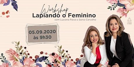 Workshop Lapidando o Feminino - Setembro - Vagas Limitadas ingressos