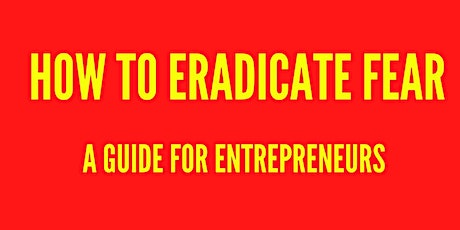 "VIRTUAL ""How to Eradicate Fear""-A Guide for Entrepreneurs Course tickets"