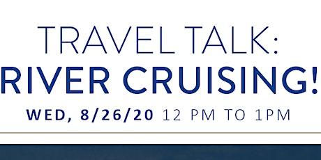 Travel Talk: River Cruising tickets