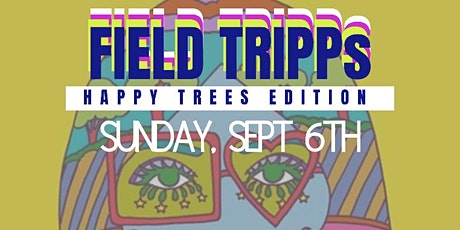 FIELD TRIPPS: HAPPY TREES EDITION tickets