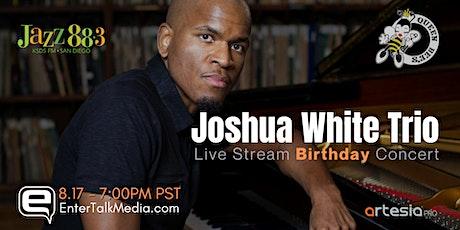Joshua White Trio: BIRTHDAY Live Stream Concert  @ Queen Bee's tickets
