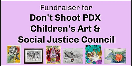 Fundraiser for Don't Shoot PDX Children's Art & Social Justice Council tickets